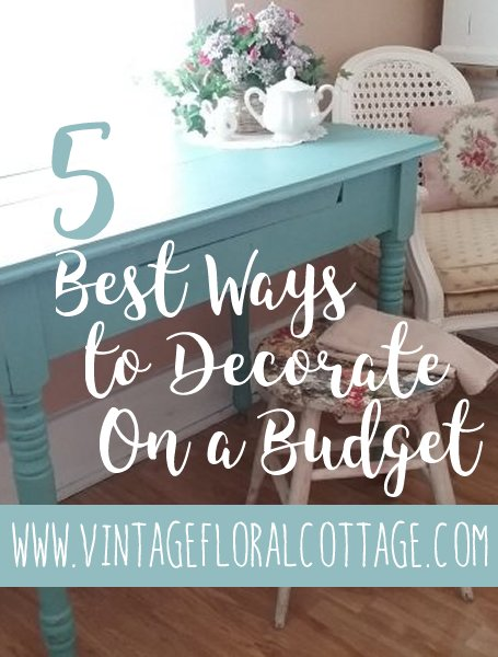 Pin 5 Best Ways to Decorate on a Budget | Vintage Floral Cottage