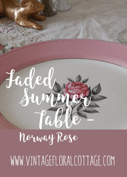 Faded Summer Tablescape - Norway Roses | Vintage Floral Cottage